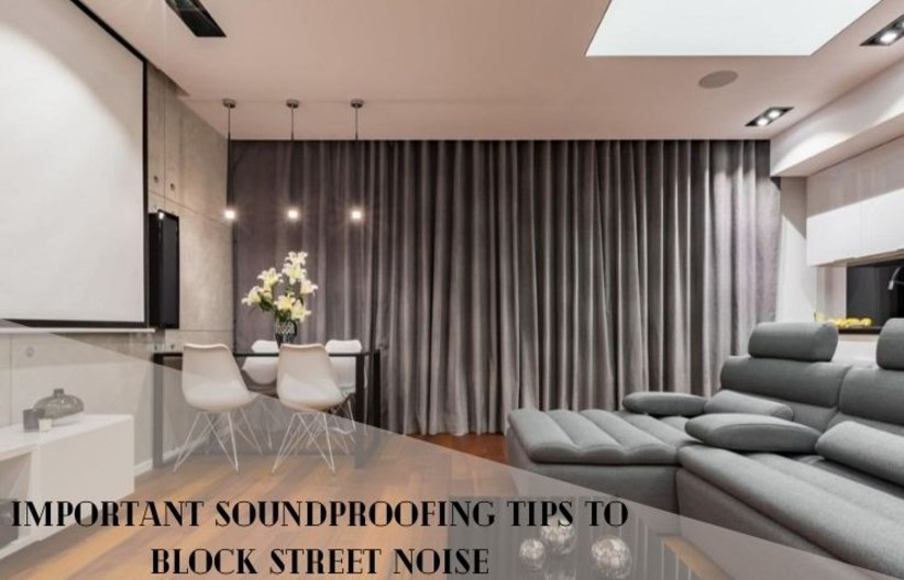 Important Soundproofing Tips to Block Street Noise