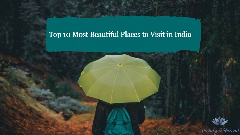 Top 10 Most Beautiful Places to Visit in India