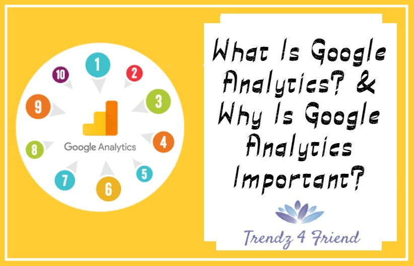 What Is Google Analytics? & Why Is Google Analytics Important?