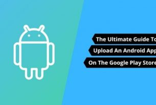 The Ultimate Guide To Upload An Android App On The Google Play Store