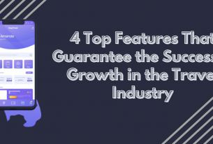 4 Top Features That Guarantee the Success & Growth in the Travel Industry