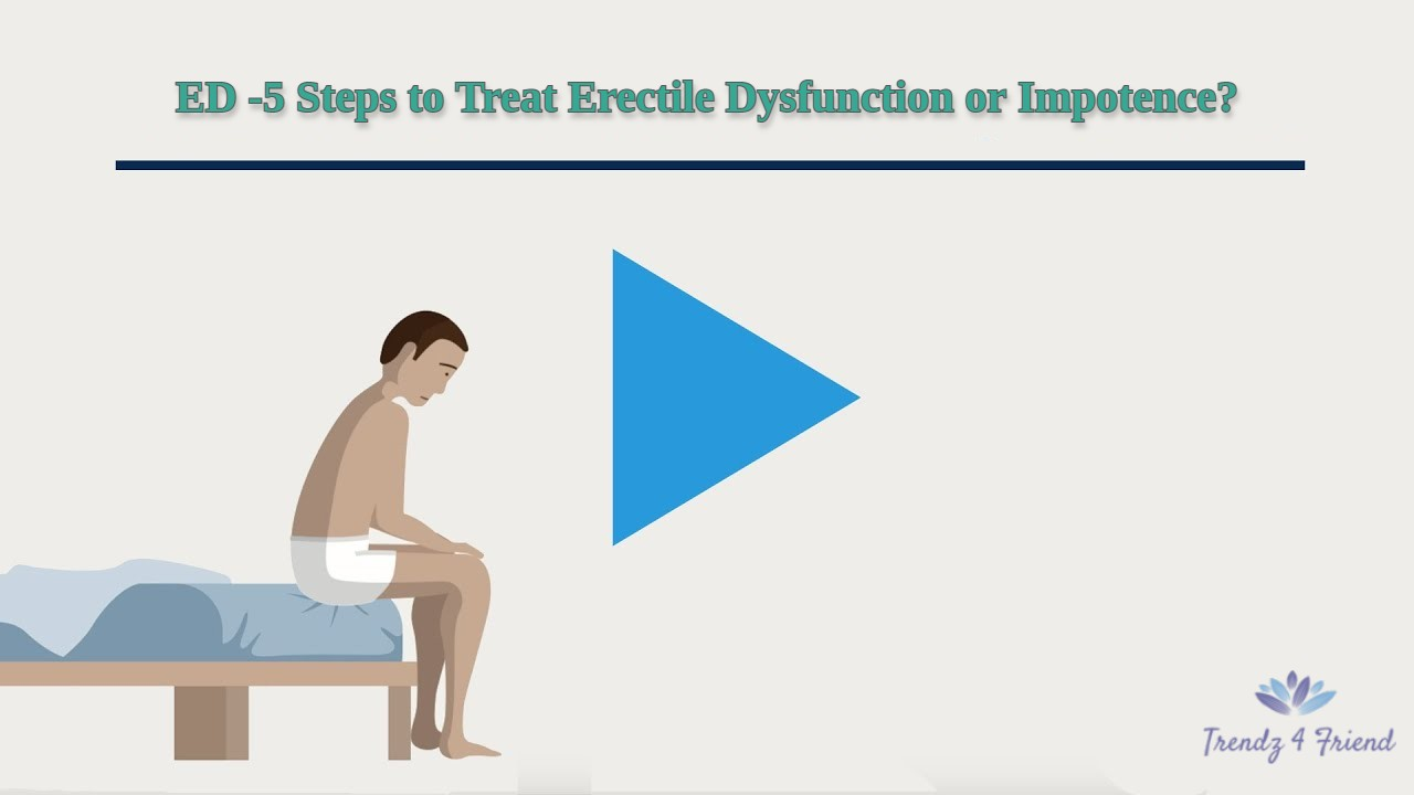 ED -5 Steps to Treat Erectile Dysfunction or Impotence?